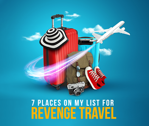 7-places-on-my-list-for-revenge-travel
